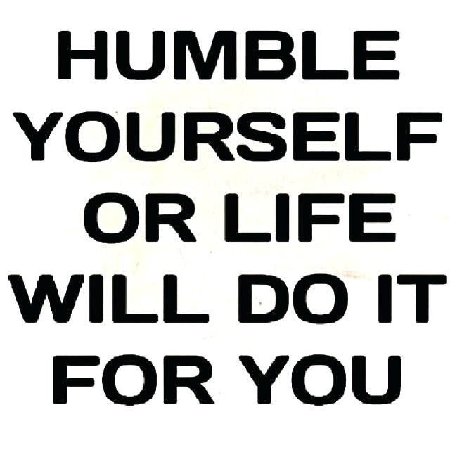 quotes-about-being-humble-quotes-about-being-humble-encouraging-humble-yourself-life-will-do-it-for-you-s-and-stay-humble-quotes-images
